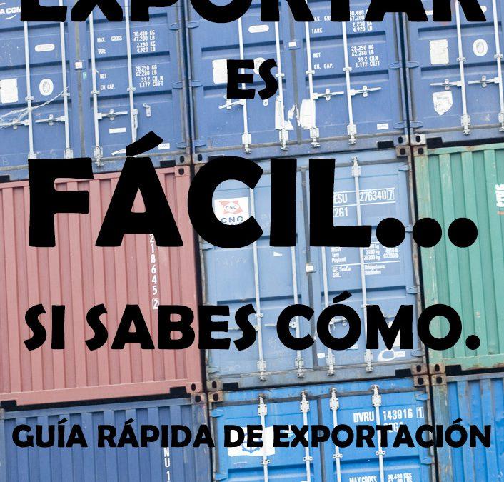 Exportar Es Fácil… Si Sabes Cómo. Cómo Aprender Comercio Internacional